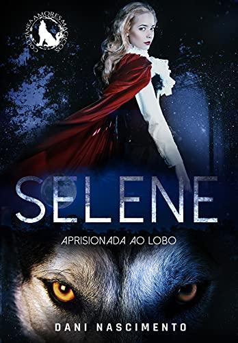 SELENE : Aprisionada ao Lobo