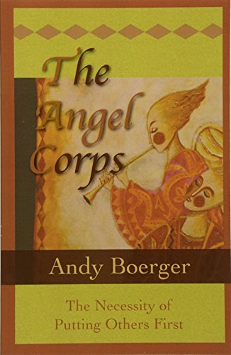 Book: The Angel Corps - The Necessity of Putting Others First by Andy Boerger