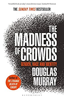 The Madness of Crowds: Gender, Race and Identity; THE SUNDAY TIMES BESTSELLER by [Douglas Murray]