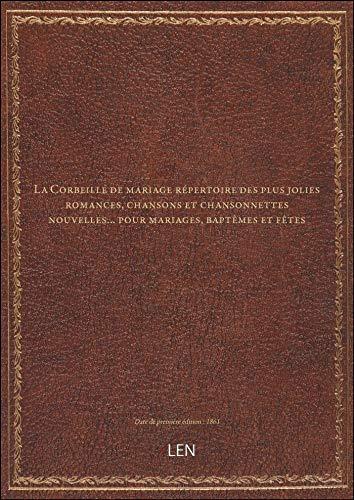 La Corbeille demariagerépertoire desplusjolies romances, chansons etchansonnettes nouvelles… po