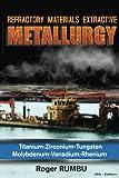 Refractory Metals Extractive Metallurgy: Titanium-Zirconium-Tungsten Molybdenum-Vanadium-Rhenium (Expertise Metallurgy series, Band 1)