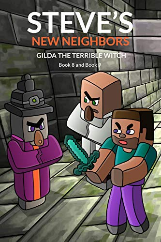 Steve's New Neighbors: Gilda The Terrible Witch (Book 8 and Book 9): (An Unofficial Minecraft Diary Book for Kids Ages 9 - 12 (Preteen) (English Edition)