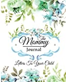 The Mommy Journal: Letters To Your Child: mommy daughter journal mommys journal 7.5x9.25Inch 128Pages