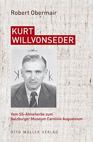Kurt Willvonseder: Vom SS-Ahnenerbe zum Salzburger Museum Carolino Augusteum (German Edition)