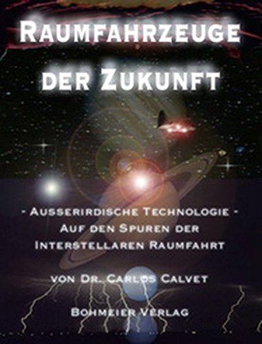 Raumfahrzeuge der Zukunft, Außerirdische Technologie - Auf den Spuren der interstellaren Raumfahrt