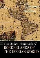 The Oxford Handbook of Borderlands of the Iberian World (Oxford Handbooks)