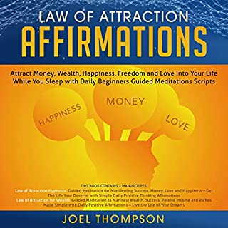 Law of Attraction Affirmations     Attract Money, Wealth, Happiness, Freedom and Love into Your Life While You Sleep with Daily Beginners Guided Meditations Scripts              By:                                                                                                                                 Joel Thompson                               Narrated by:                                                                                                                                 Adam Greco                      Length: 6 hrs and 15 mins     Not rated yet     Overall 0.0