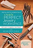 Metalsmith Essentials - Create the Perfect Jewelry Workspace: Best Ways to Organize Your Bench