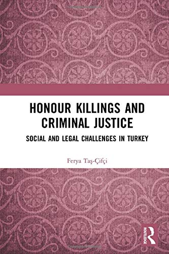 Honour Killings and Criminal Justice: Social and Legal Challenges in Turkey