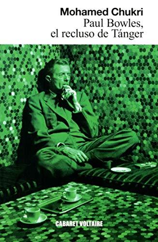 Paul Bowles, El Recluso De Tánger (Narrativa (cabaret Volt))