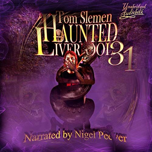 Haunted Liverpool 31                   By:                                                                                                                                 Tom Slemen                               Narrated by:                                                                                                                                 Nigel Peever                      Length: 13 hrs and 33 mins     Not rated yet     Overall 0.0