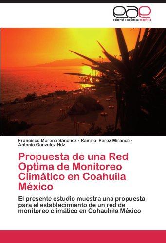 Propuesta de una Red Optima de Monitoreo Climático en Coahuila México: El presente estudio muestra una propuesta para el establecimiento de un red de monitoreo climático en Cohauhila México