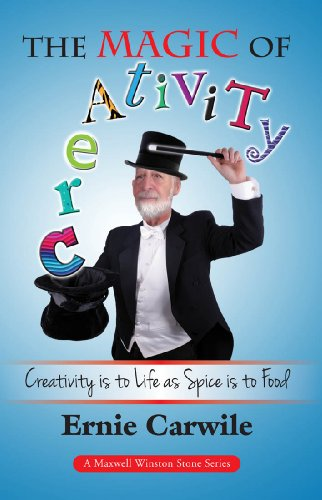 The Magic of Creativity: Creativity is to Life as Spice is to Food (The Maxwell Winston Stone Series Book 9)