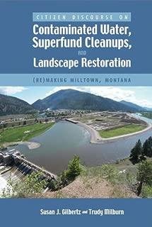 Citizen Discourse on Contaminated Water, Superfund Cleanups, and Landscape Restoration: (Re)making Milltown, Montana