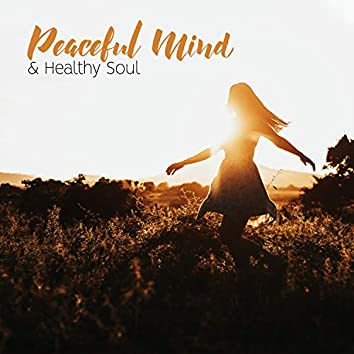 Peaceful Mind & Healthy Soul. Music For Deep Relaxation, Meditation and Healthy Dreams