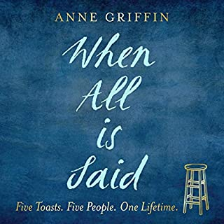 When All Is Said                   By:                                                                                                                                 Anne Griffin                               Narrated by:                                                                                                                                 Niall Buggy                      Length: 8 hrs and 4 mins     274 ratings     Overall 4.7