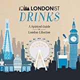 Londonist Drinks: A Spirited Guide to London Libation