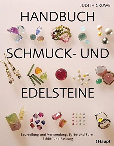 Handbuch Schmuck- und Edelsteine: Beurteilung und Verwendung, Farbe und Form, Schliff und Fassung