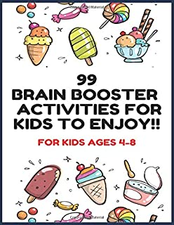 99 BRAIN BOOSTER ACTIVITIES: 99 BRAIN BOOSTER ACTIVITIES FOR KIDS AGES 4-8 TO ENJOY !