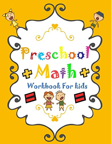 PRESCHOOL MATH WORKBOOK FOR KIDS: Preschool Math Workbook For Toddlers Specializing In Preschool Activity Books For Kids: AGES 2-6 Toddler Math For ... Beginning Math Activities For Preschoolers