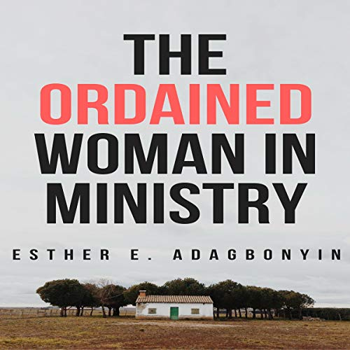 The Ordained Woman in Ministry audiobook cover art