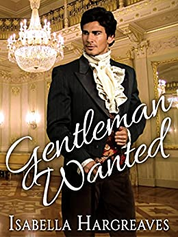Gentleman Wanted: A Regency Romance by [Isabella Hargreaves]