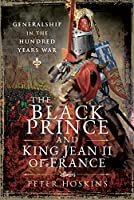 The Black Prince and King Jean II of France: Generalship in the Hundred Years War