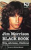 Jim Morrison. Black book. Trip, aforismi e invettive...