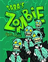 Sara's Zombie Sketchbook: Personalized Sketchbook with Name Featuring a Spooky Fun Zombie Theme and 100 Pages for Doodling, Drawing and Sketching.  It ... or Anytime Gift for Zombie Loving Kids.