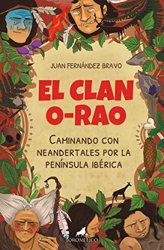 El Clan O-Rao: Caminando con neandertales por la península ibérica (Literatura infantil)