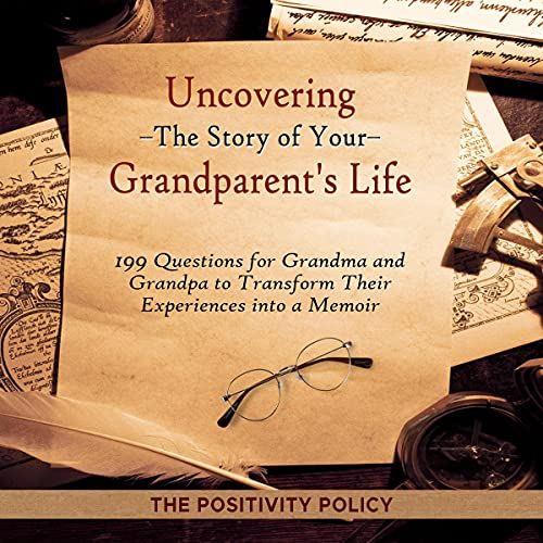 Download Uncovering the Story of Your Grandparent's Life: 199 Questions for Grandma and Grandpa to Transform audio book