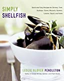 Simply Shellfish: Quick and Easy Recipes for Shrimp, Crab, Scallops, Clams, Mussels, Oysters,...