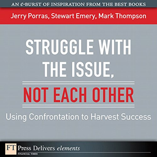 Struggle with the Issue, Not Each Other     Using Confrontation to Harvest Success              By:                                                                                                                                 Jerry Porras,                                                                                        Stewart Emery,                                                                                        Mark Thompson                               Narrated by:                                                                                                                                 Peter Johnson                      Length: 14 mins     1 rating     Overall 3.0