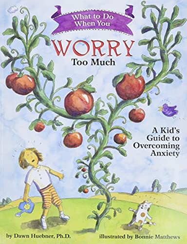 What to Do When You Worry Too Much: A Kid s Guide to Overcoming Anxiety (What-to-Do Guides for Kids)