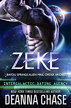 Zeke: Intergalactic Dating Agency (Bayou Springs Alien Mail Order Brides Book 1) by [Deanna Chase]