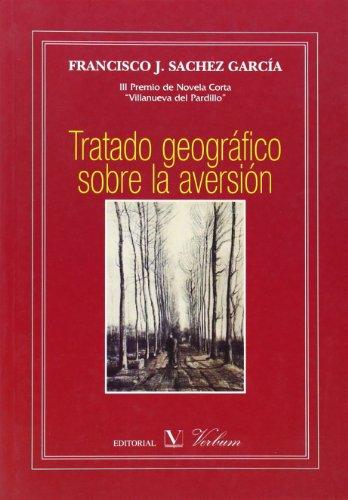 Tratado geográfico sobre la aversión. Premio de Novela Corta Villanueva del Pardillo,...