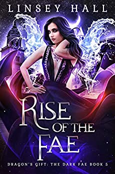 Rise of the Fae (Dragon's Gift: The Dark Fae Book 5) by [Linsey Hall]