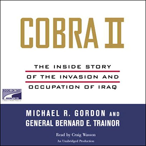 Cobra II     The Inside Story of the Invasion and Occupation of Iraq              By:                                                                                                                                 Michael R. Gordon,                                                                                        Bernard E. Trainor                               Narrated by:                                                                                                                                 Craig Wasson                      Length: 25 hrs and 3 mins     254 ratings     Overall 4.4
