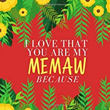 I Love That You Are My Memaw: Prompted Guided Fill In The Blank Journal Memory Book| Reason Why| What I Love About You- Are Awesome Because Notebook ... Birthday Mothers Day Christmas Greeting Card