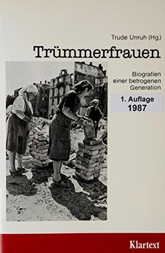 Trümmerfrauen: Biografien einer betrogenen Generation