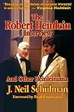The Robert Heinlein Interview and Other Heinleiniana by J. Neil Schulman (1999-01-31)