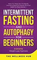 Intermittent Fasting & Autophagy For Beginners: Detox Your Body, Burn Fat Rapidly, Promote Longevity& Improve Hormonal Health For Men& Women + 5 Extreme Weight Loss Hypnosis