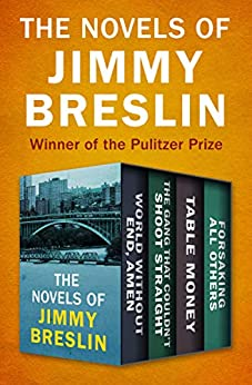 The Novels of Jimmy Breslin: World Without End, Amen; The Gang That Couldn't Shoot Straight; Table Money; and Forsaking All Others by [Jimmy Breslin]