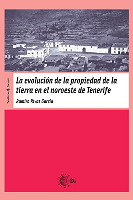 弁護画像可塑性La Evolucion De La Propiedad De La Tierra En El Noroeste De Tenerife (Territorio Canario) (Spanish Edition)