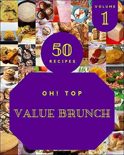 Oh! Top 50 Value Brunch Recipes Volume 1: Making More Memories in your Kitchen with Value Brunch Cookbook! (English Edition)