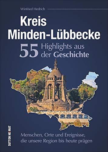 Kreis Minden-Lübbecke. 55 Highlights aus der Geschichte. Eine unterhaltsame Zeitreise zu den Menschen, Orten und Ereignissen, die die Region prägten.: ... Region bis heute prägen...