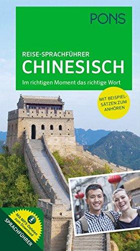 PONS Reise-Sprachführer Chinesisch: Im richtigen Moment das richtige Wort. Mit vertonten Beispielsätzen zum Anhören: Im richtigen Moment das richtige Wort mit MP3-Dateien zum Download