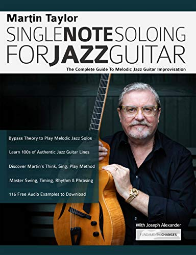Martin Taylor Single Note Soloing for Jazz Guitar: The Complete Guide to Melodic Jazz Guitar Improvisation (Play Jazz Guitar) (English Edition)