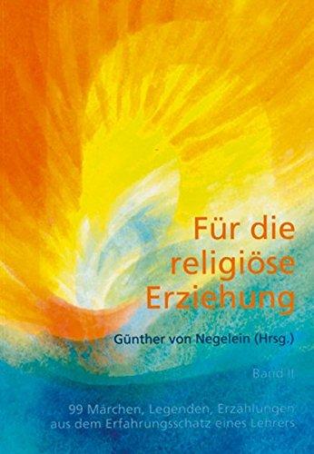 Für die religiöse Erziehung, Band 2: Weitere 99 Märchen, Legenden, Erzählungen aus dem Erfahrungsschatz eines Lehrers