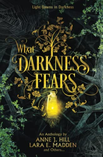 Compare Textbook Prices for What Darkness Fears: An Anthology  ISBN 9781956499001 by Hill, Anne J.,Madden, Lara E.